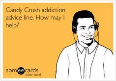 Candy+Crush+addiction+advice+line,+How+may+I+help?