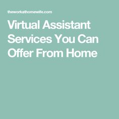 Virtual Assistant Services You Can Offer From Home