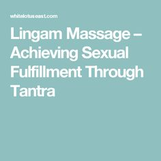 Lingam Massage – Achieving Sexual Fulfillment Through Tantra