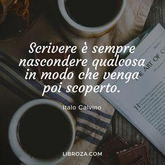 Scrivere è sempre nascondere qualcosa in modo che venga poi scoperto. (Italo Calvino) - Libroza.com