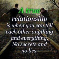 Your relationship should have no secrets or lies. Withhold nothing - not even thoughts.