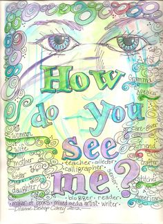 """How do you see me?"" ~ We all have many faces, or ""many hats.""  Try to remember that a person is much more than the role in which we see them, or simply their outward appearance. ... Some days I feel like I am trying to keep up with too many roles at once..."
