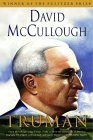 Truman--The first book I read by McCullough but not the last--have read them all and am reading The Greater Journey now. He writes history so well it feels like fiction yet it is all true. I love him