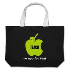 """see on 6 products iTeach. No app for that. Teachers' Tote Bags  """"iTeach . No app for that """". Teaching Quote 