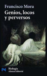 Genios, locos y perversos : cerebro, enfermedad mental y diversidad humana / Francisco Mora