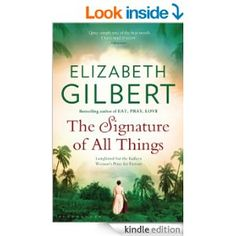 The Signature of All Things eBook: Elizabeth Gilbert: Amazon.co.uk: Kindle Store
