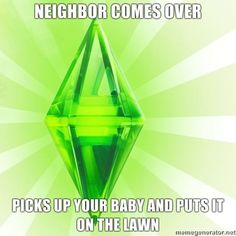 Hate neighbors. | The Sims logic | sims meme humor funny | gaming memes | meighbor comes over - picks up your baby and puts it on the lawn | #simsLogic #gamingMeme
