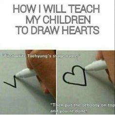 Of course i will teach my children how to draw a heart by using teir father's stage name..v