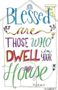 Psalm Blessed Are Those Who Dwell in Your House - 11 x 17 print Bible Verses Quotes, Bible Scriptures, Faith Quotes, Christian Life, Christian Quotes, Psalm 84, Bibel Journal, My Bible, Bible Art