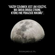"""""""Każdy człowiek jest jak Księżyc. Ma swoją drugą stronę, której nie pokazuje nikomu"""". #rozwój #motywacja #sukces #inspiracja #sentencje #rosnijwsile #aforyzmy #quotes #cytaty #księżyc #moon Motto, Peace And Love, Sentences, Psychology, Sad, Mindfulness, Thoughts, Motivation, Feelings"""