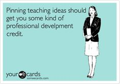"""They should award me a doctorate based on my hours of """"professional development"""" via Pinterest!"""