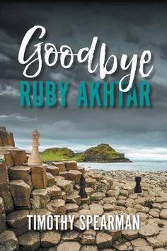 Goodbye Ruby Akhtar by Timothy Spearman https://www.amazon.co.uk/dp/1787191990/ref=cm_sw_r_pi_dp_x_teFGybW7QZ5Y8