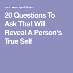 20 Questions To Ask That Will Reveal A Person's True Self