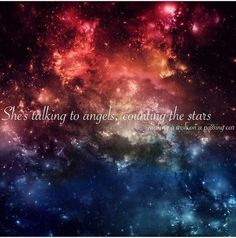 She's talking to angels, counting the stars