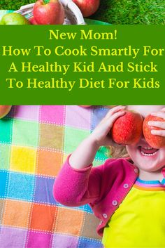 New Mom! How To Cook Smartly For A Healthy Kid And Stick To Healthy Diet For Kids -http://www.tidbitsofexperience.com/wp-content/uploads/2016/05/New-Mom-How-To-Cook-Smartly-For-A-Healthy-Kid-And-Stick-To-Healthy-Diet-For-Kids-640x960.jpg http://www.tidbitsofexperience.com/new-mom-how-to-cook-smartly-for-a-healthy-kid/