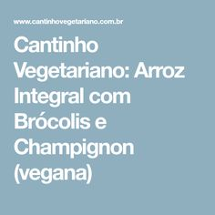 Cantinho Vegetariano: Arroz Integral com Brócolis e Champignon (vegana)