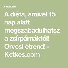 A diéta, amivel 15 nap alatt megszabadulhatsz a zsírpárnáktól! Orvosi étrend! - Ketkes.com