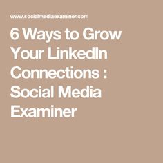 6 Ways to Grow Your LinkedIn Connections : Social Media Examiner