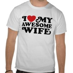 Valentine's Day for the suck-up - Awesome Wife T-Shirts, $19