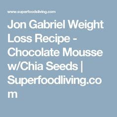 Jon Gabriel Weight Loss Recipe - Chocolate Mousse w/Chia Seeds | Superfoodliving.com