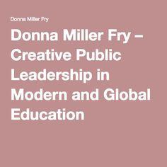Donna Miller Fry – Creative Public Leadership in Modern and Global Education Teacher Websites, Leadership, Fries, Public, Education, School, Creative, Modern, Trendy Tree