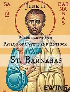 June 11- St. Barnabas, Peacemaker and Patron of Cyprus and Antioch—After St. Paul's incredible conversion, St. Barnabas agreed to sponsor him as a Christian when others were skeptical of his sudden change of heart. Click to learn more about St. Barnabas!