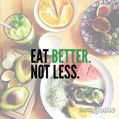 Note from TeamNona: Eat better, not less. Choosing healthier foods allows you to actually eat more, filling up on more satisfying nutrient-dense calories. Fitness Motivation, Daily Motivation, Motivation Quotes, Health And Wellness, Health Tips, Health Fitness, Fitness Fun, Fitness Diet, Healthy Mind
