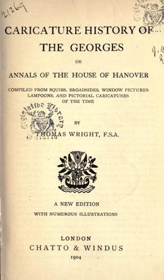 Caricature history of the Georges : or, Annals of the House of hanover by Thomas Wright, FSA. 1904.