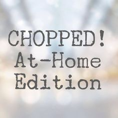 Chopped At Home | Girl on the Move Blog #chopped