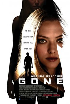 """Gone (2012)    tagline: """"No one believes her. Nothing will stop her."""""""