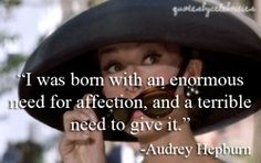 Quote by Audrey Hepburn. One of the few celebs with true class, style, and grace!