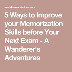 5 Ways to Improve your Memorization Skills before Your Next Exam - A Wanderer's Adventures