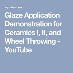 Glaze Application Demonstration for Ceramics I, II, and Wheel Throwing - YouTube