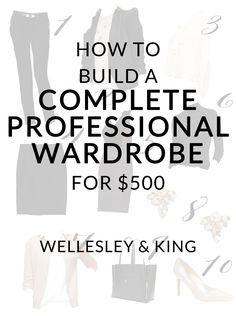 A Professional Wardrobe For Under $500 - Wellesley & King | How to build a complete professional wardrobe in less than $500. Click to find out how!