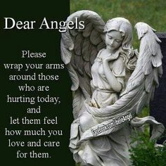 Dear Angels, please wrap your arms around those who are hurting today . . .