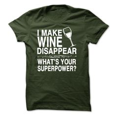 I MAKE WINE DISAPPEAR, WHAT IS YOUR SUPERPOWER T-Shirts, Hoodies. VIEW DETAIL…