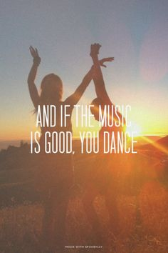 And if the music is good, you dance   Ivy made this with...  #powerful #quotes #inspirational #words