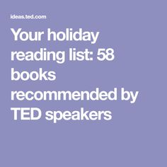 Your holiday reading list: 58 books recommended by TED speakers