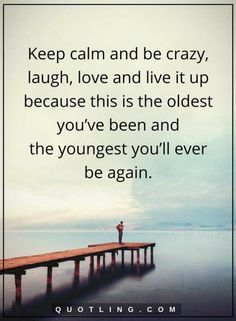 Live and laugh and live never be younger