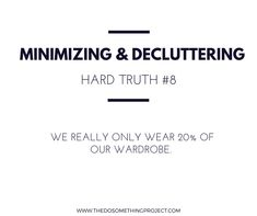 We really only wear 20% of our wardrobe. Experiment and turn the clothe inside. After 2 weeks, see how much of your closet has been worn.
