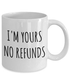 I'm Yours No Refunds Mug Cute Coffee Cup Boyfriend Gift Idea.- I'm Yours No Refunds Mug Cute Coffee Cup Boyfriend Gift Idea Girlfriend Gifts for Valentine's Day Mug Valentines Gift Husband Wife Gifts - Gifts For Boyfriend Long Distance, Cute Gifts For Girlfriend, Valentine Gifts For Husband, My Funny Valentine, Gifts For Wife, Valentine Day Gifts, Gift Boyfriend, Boyfriend Birthday, Wife Gift Ideas