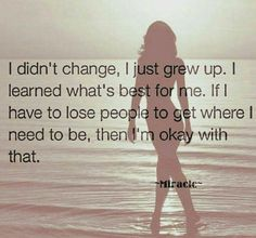 Losing people to get to where you need to be. Growing up