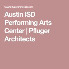 Austin ISD Performing Arts Center | Pfluger Architects