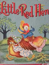 -Little Red Hen - a favorite from childhood. Those lazy friends and chicks made me so mad!