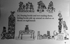'tsundoku' - the Japanese word for buying books & not reading them, leaving them to pile up.m made from Japanese character words. Books To Buy, I Love Books, New Books, Good Books, Books To Read, Book Art, Japanese Words, Japanese Art, Word Out