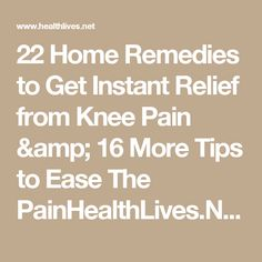22 Home Remedies to Get Instant Relief from Knee Pain & 16 More Tips to Ease The PainHealthLives.Net - Nutrition, Recipes, Diet, Fitness, Health  Page 5