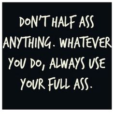 Use your full ass