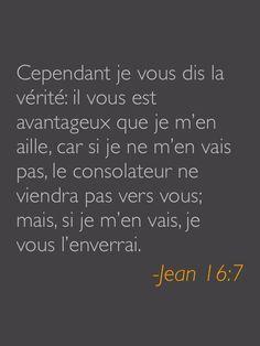 """La Bible - Versets illustrés - Jean 16:7 - Paroles de Jésus """"Maintenant, je m'en vais auprès de celui qui m'a envoyé [...] La tristesse a rempli votre cœur parce que je vous ai parlé ainsi. Cependant, je vous dis la vérité: il est préférable pour vous que je parte; en effet, si je ne pars pas, celui qui doit vous venir en aide ne viendra pas à vous. Mais si je pars, je vous l'enverrai."""""""