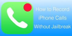 How to Record Calls on iPhone Without App or Jailbreak