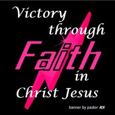 1  CORINTHIANS  15:57  -  THANKS BE TO GOD!  HE GIVES US THE VICTORY THROUGH OUR LORD JESUS CHRIST!   AMEN!  AMEN!